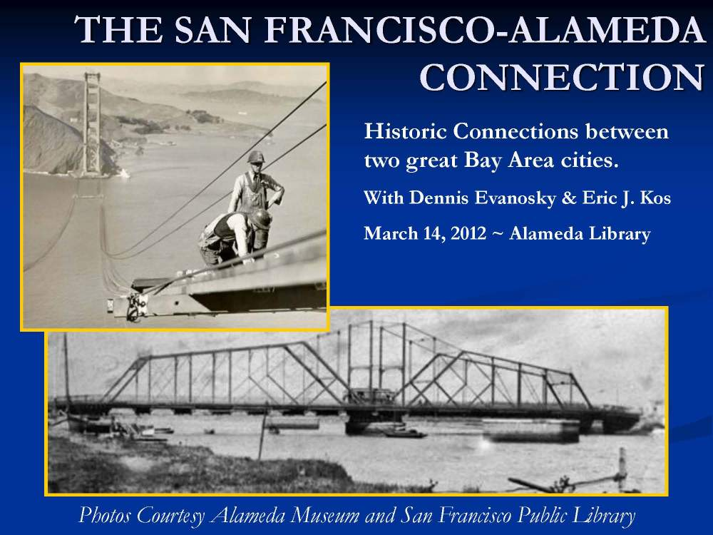 A presentation of the historic connections between San Francisco and Alameda in celebration of San Francisco Then & Now.