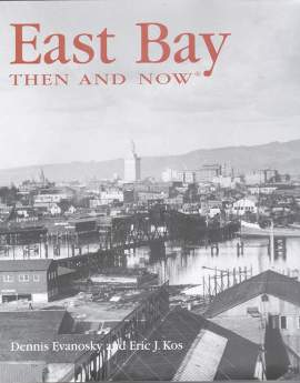 East Bay Then & Now by Dennis Evanosky and Eric J. Kos