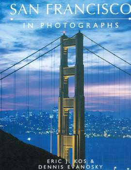 San Francisco in Photographs by Eric J. Kos and Dennis Evanosky