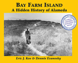 Bay Farm Island: A Hidden History of Alameda By Eric J. Kos and Dennis Evanosky